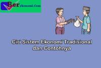 Ciri Sistem Ekonomi Tradisional