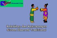 Keunggulan dan Kelemahan Sistem Ekonomi Tradisional